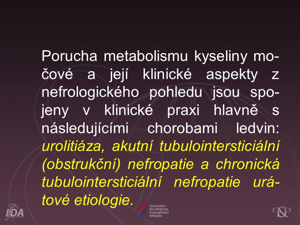 Porucha metabolismu kyseliny mo- čové a její klinické aspekty z nefrologického pohledu jsou spo- jeny v klinické praxi hlavně s následujícími chorobam