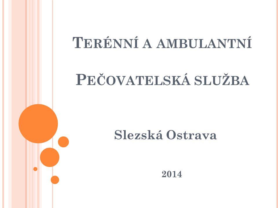 T ERÉNNÍ A AMBULANTNÍ P EČOVATELSKÁ SLUŽBA Slezská Ostrava 2014