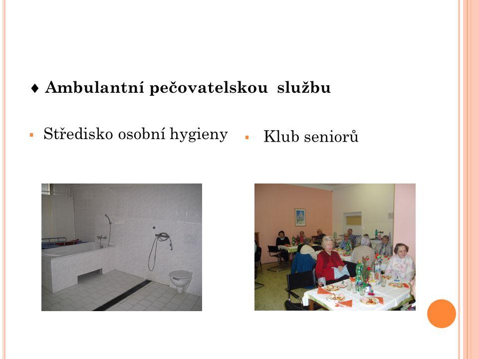  Ambulantní pečovatelskou službu  Středisko osobní hygieny  Klub seniorů