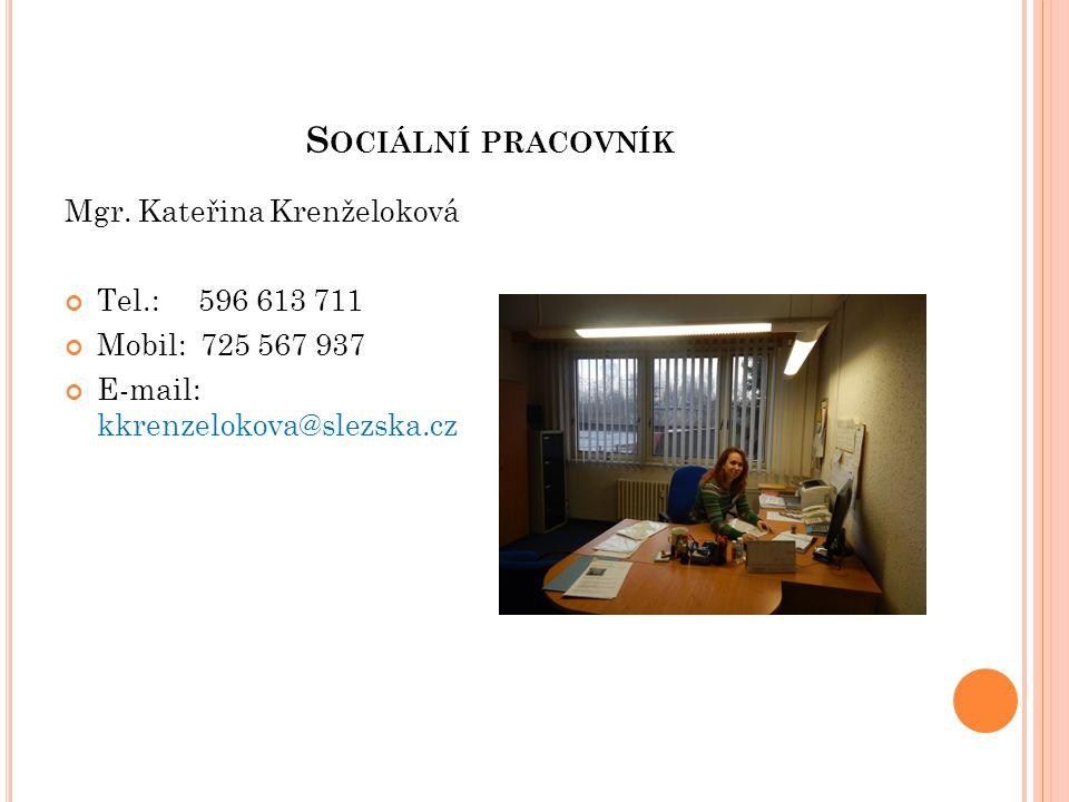 S OCIÁLNÍ PRACOVNÍK Mgr. Kateřina Krenželoková Tel.: 596 613 711 Mobil: 725 567 937 E-mail: kkrenzelokova@slezska.cz