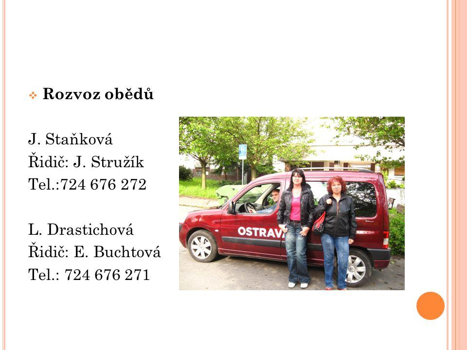  Rozvoz obědů J. Staňková Řidič: J. Stružík Tel.:724 676 272 L. Drastichová Řidič: E. Buchtová Tel.: 724 676 271