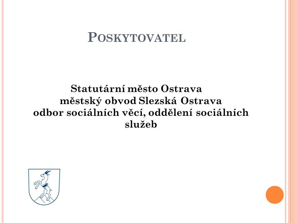P OSKYTOVATEL Statutární město Ostrava městský obvod Slezská Ostrava odbor sociálních věcí, oddělení sociálních služeb