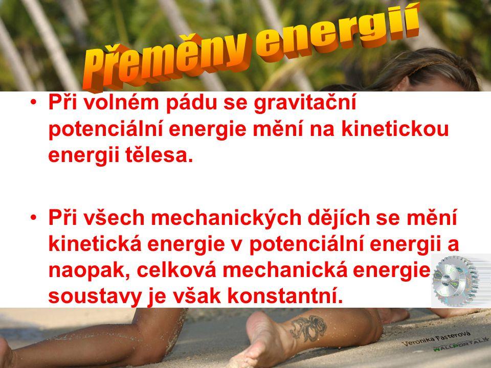 •Při volném pádu se gravitační potenciální energie mění na kinetickou energii tělesa. •Při všech mechanických dějích se mění kinetická energie v poten