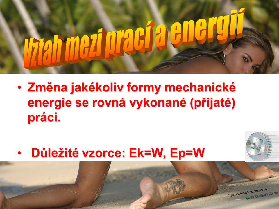 •Změna jakékoliv formy mechanické energie se rovná vykonané (přijaté) práci. • Důležité vzorce: Ek=W, Ep=W
