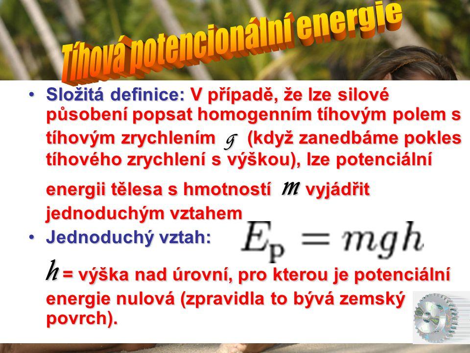 •Složitá definice: V případě, že lze silové působení popsat homogenním tíhovým polem s tíhovým zrychlením g (když zanedbáme pokles tíhového zrychlení