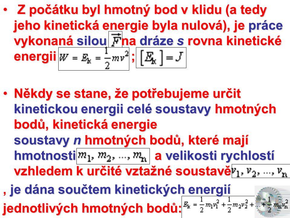 • Z počátku byl hmotný bod v klidu (a tedy jeho kinetická energie byla nulová), je práce vykonaná silou na dráze s rovna kinetické energii ; • Z počát