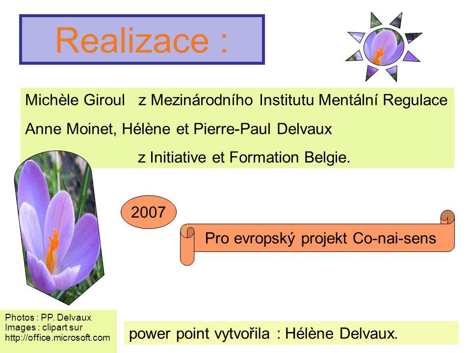 Realizace : Michèle Giroul z Mezinárodního Institutu Mentální Regulace Anne Moinet, Hélène et Pierre-Paul Delvaux z Initiative et Formation Belgie. po