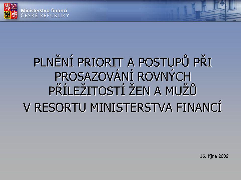 PLNĚNÍ PRIORIT A POSTUPŮ PŘI PROSAZOVÁNÍ ROVNÝCH PŘÍLEŽITOSTÍ ŽEN A MUŽŮ V RESORTU MINISTERSTVA FINANCÍ 16. října 2009