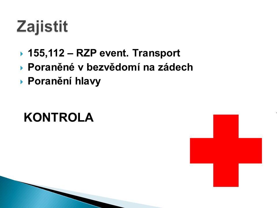  155,112 – RZP event. Transport  Poraněné v bezvědomí na zádech  Poranění hlavy KONTROLA