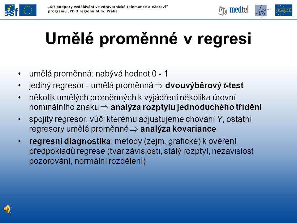 Umělé proměnné v regresi •umělá proměnná: nabývá hodnot 0 - 1 •jediný regresor - umělá proměnná  dvouvýběrový t-test •několik umělých proměnných k v