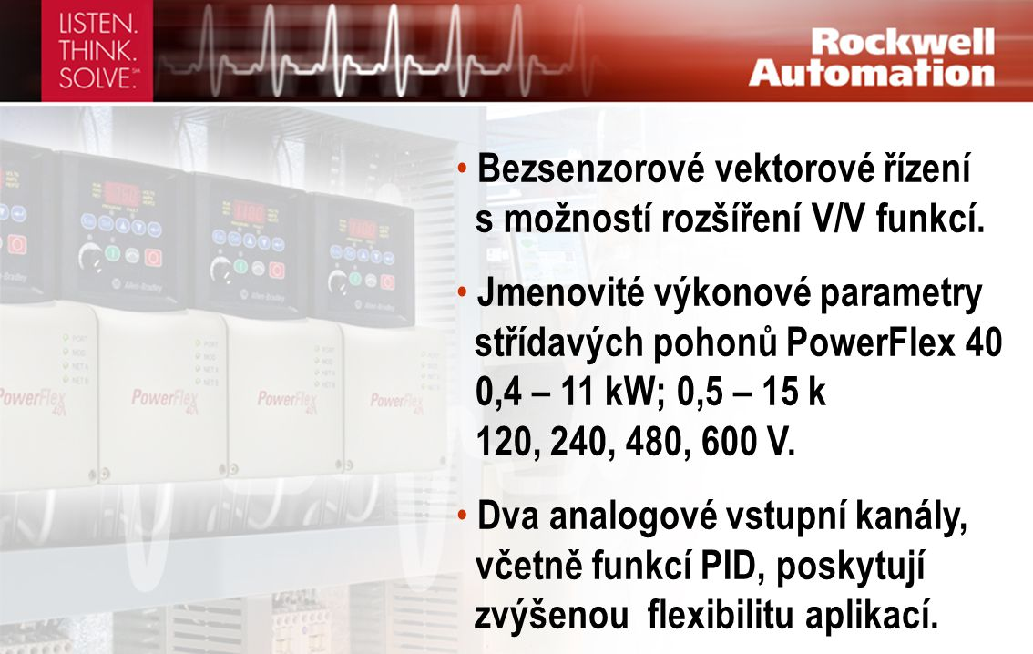 • Bezsenzorové vektorové řízení s možností rozšíření V/V funkcí. • Jmenovité výkonové parametry střídavých pohonů PowerFlex 40 0,4 – 11 kW; 0,5 – 15 k