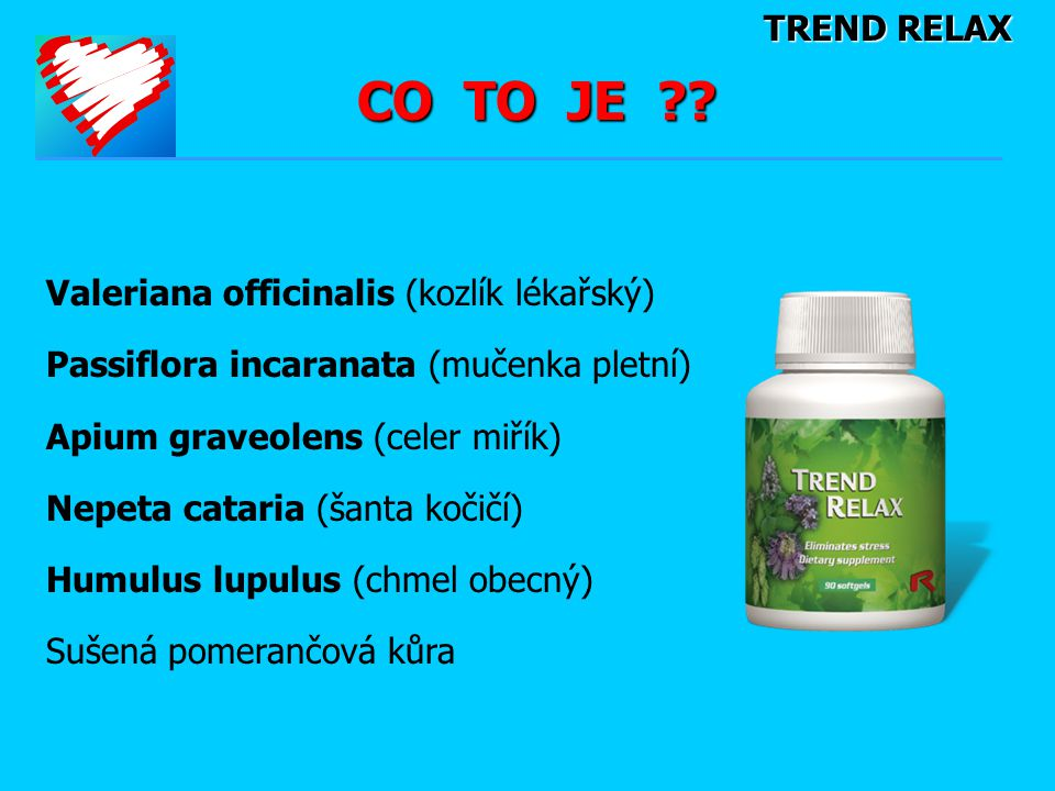 TREND RELAX CO TO JE ?? Valeriana officinalis (kozlík lékařský) Passiflora incaranata (mučenka pletní) Apium graveolens (celer miřík) Nepeta cataria (