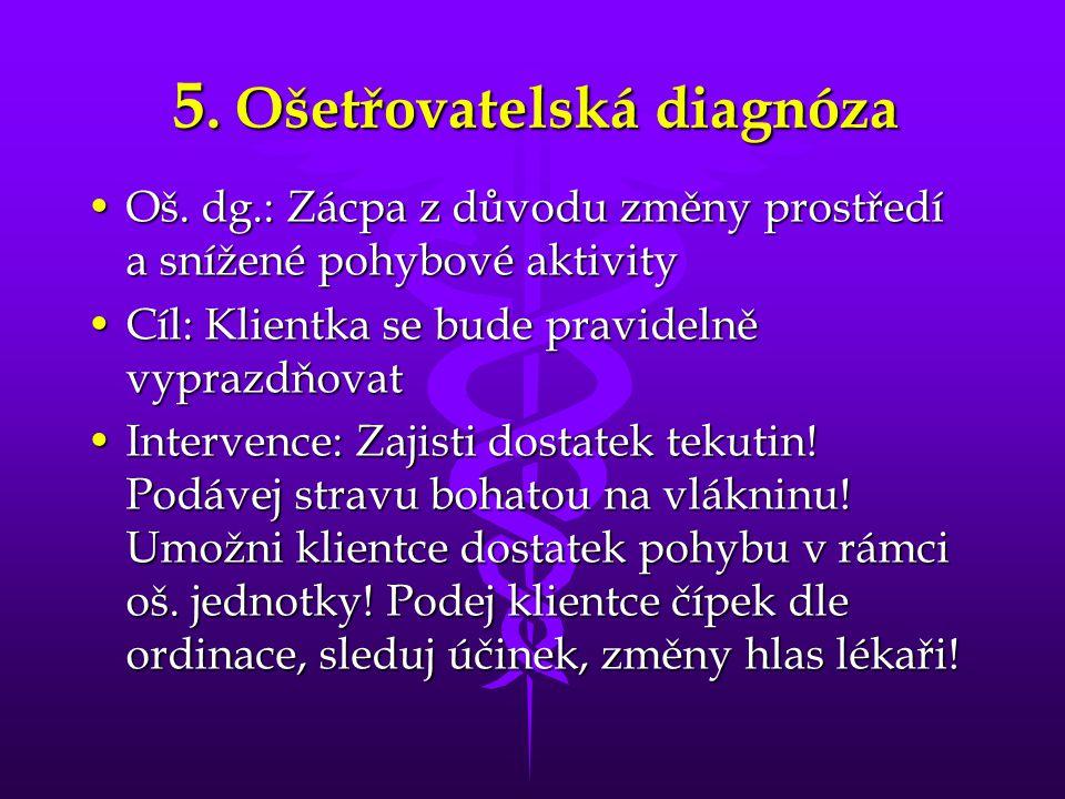 5.Ošetřovatelská diagnóza •Oš.
