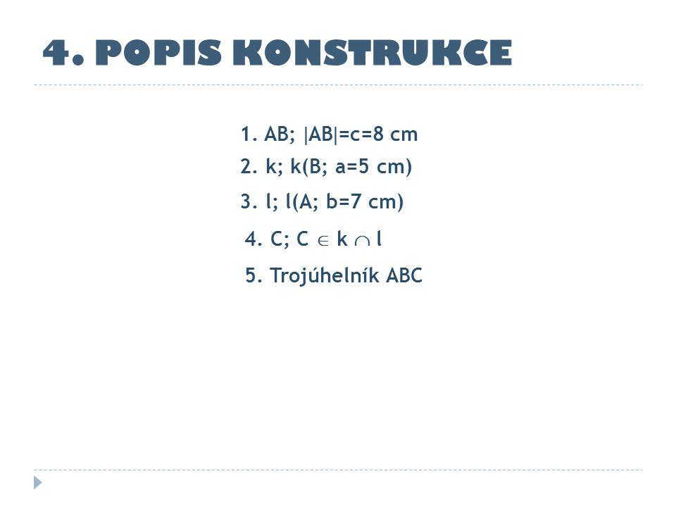 1. AB;  AB  =c=8 cm 4. POPIS KONSTRUKCE 2. k; k(B; a=5 cm) 4. C; C  k  l 5. Trojúhelník ABC 3. l; l(A; b=7 cm)
