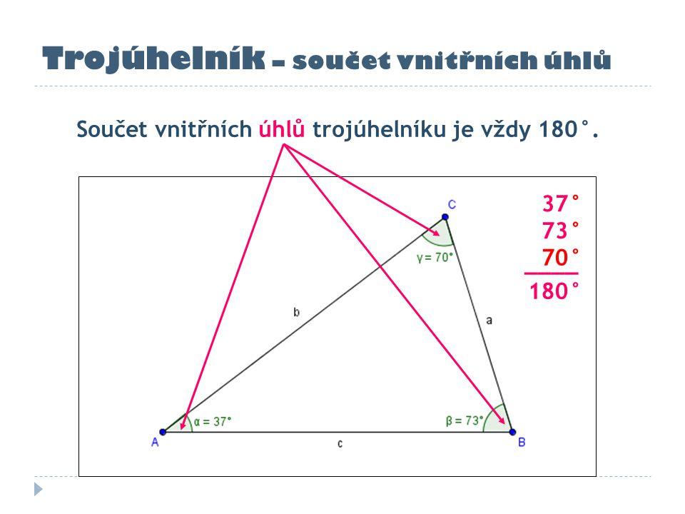 Trojúhelník – součet vnitřních úhlů Součet vnitřních úhlů trojúhelníku je vždy 180°. 37° 73° 70° ____ 180°