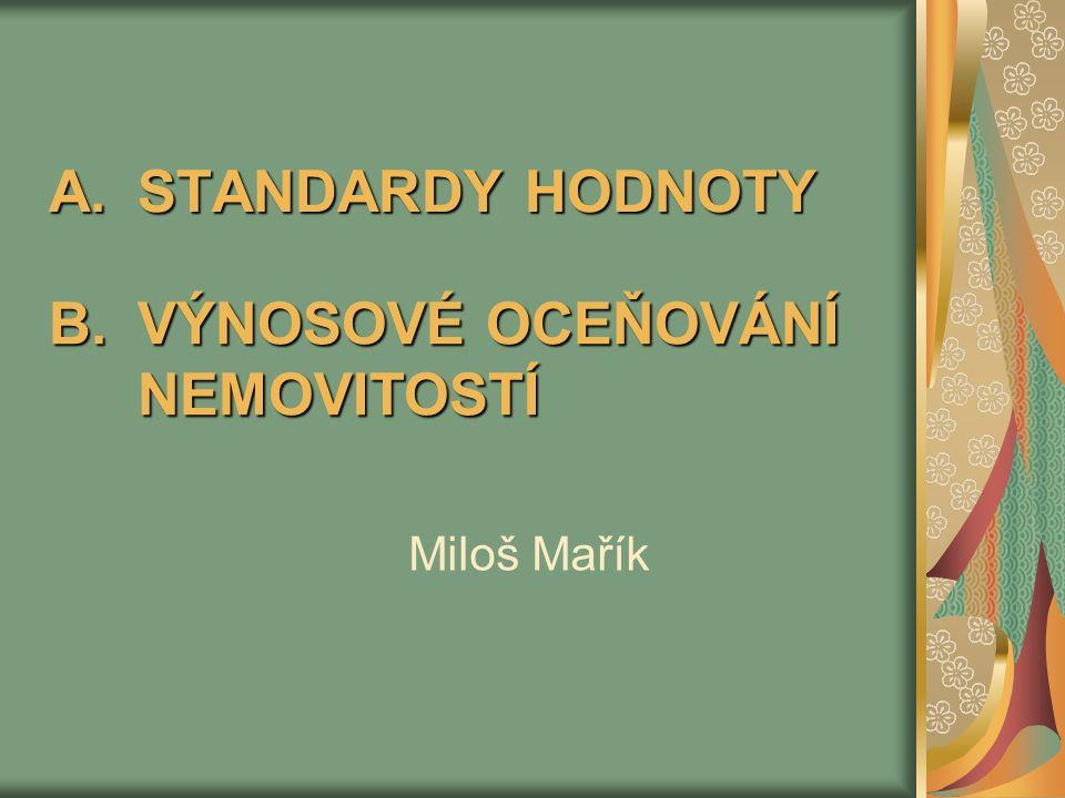 A.STANDARDY HODNOTY Miloš Mařík B.VÝNOSOVÉ OCEŇOVÁNÍ NEMOVITOSTÍ