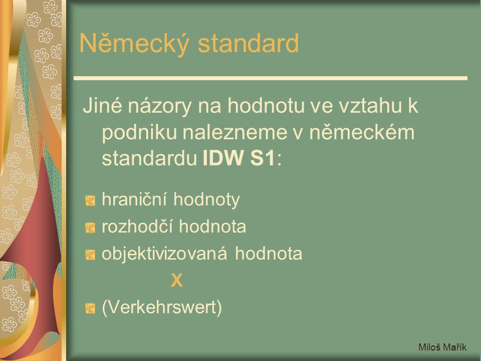 Miloš Mařík Německý standard Jiné názory na hodnotu ve vztahu k podniku nalezneme v německém standardu IDW S1: hraniční hodnoty rozhodčí hodnota objek