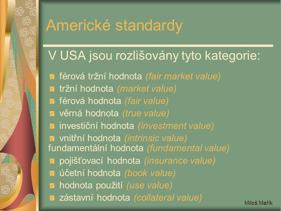 Miloš Mařík Americké standardy V USA jsou rozlišovány tyto kategorie: férová tržní hodnota (fair market value) tržní hodnota (market value) férová hod