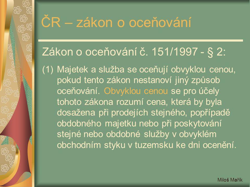 Miloš Mařík ČR – zákon o oceňování Zákon o oceňování č. 151/1997 - § 2: (1)Majetek a služba se oceňují obvyklou cenou, pokud tento zákon nestanoví jin