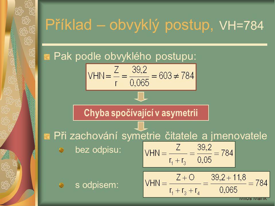 Miloš Mařík Příklad – obvyklý postup, VH=584 b) Věcná hodnota = 584 < tržní hodnota Amortizace: Roční zisk: Výnosová hodnota bez odpisu: Z = ČV – Odpis = 51 – 8,79 = 42,21