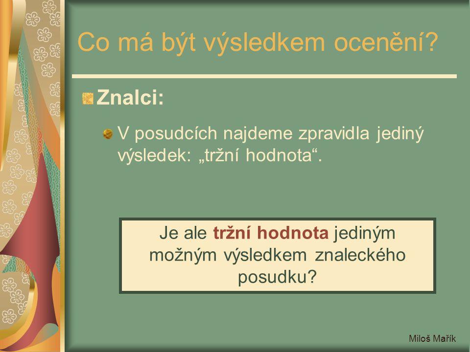 """Miloš Mařík Co má být výsledkem ocenění? Znalci: V posudcích najdeme zpravidla jediný výsledek: """"tržní hodnota"""". Je ale tržní hodnota jediným možným v"""