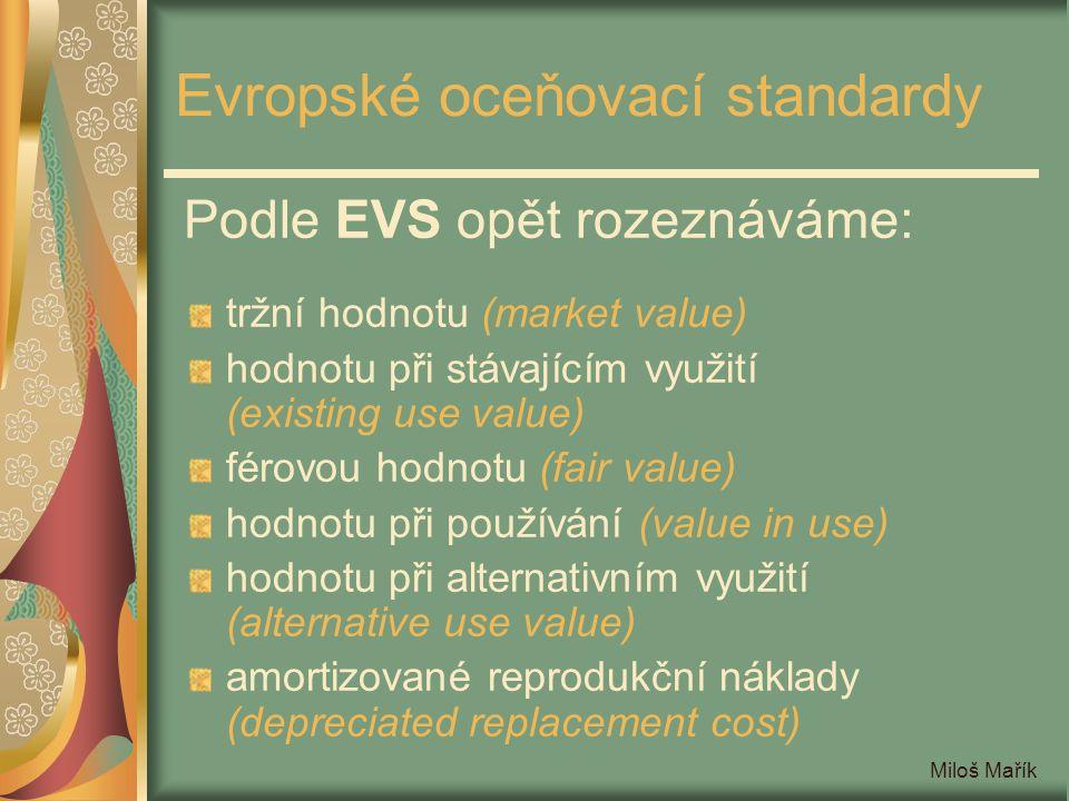 Miloš Mařík Evropské oceňovací standardy Podle EVS opět rozeznáváme: tržní hodnotu (market value) hodnotu při stávajícím využití (existing use value)