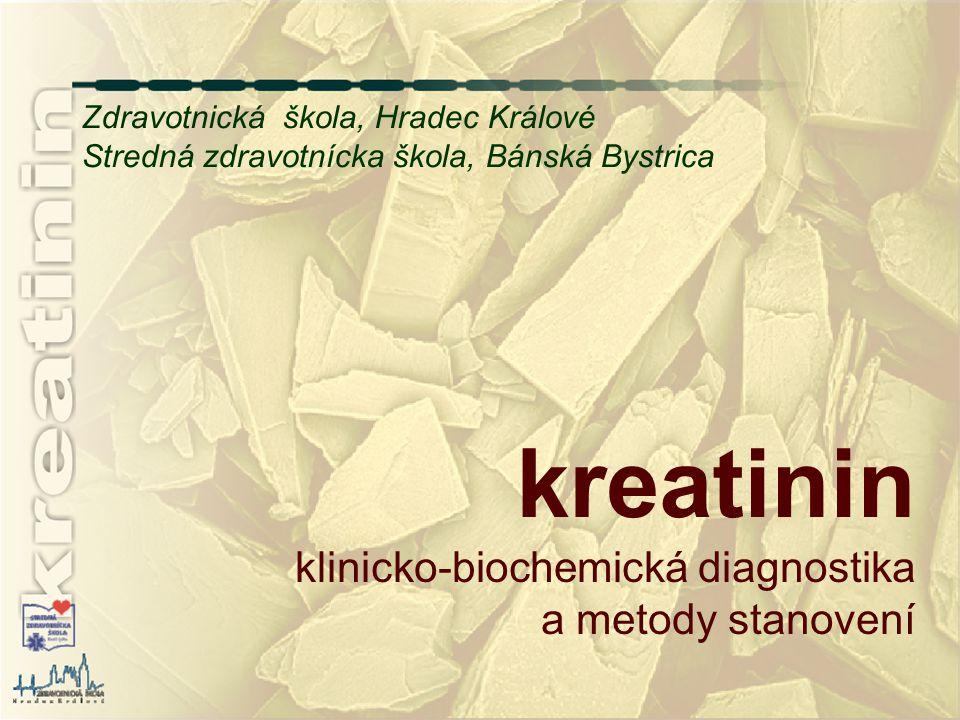 kreatinin Zdravotnická škola, Hradec Králové Stredná zdravotnícka škola, Bánská Bystrica klinicko-biochemická diagnostika a metody stanovení