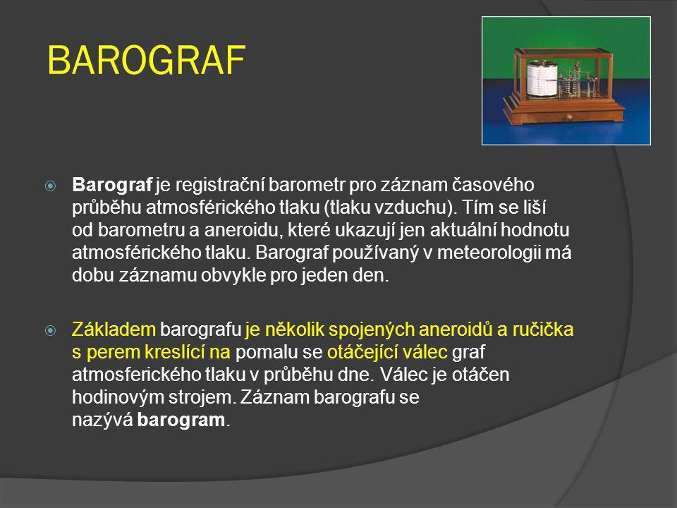 BAROGRAF  Barograf je registrační barometr pro záznam časového průběhu atmosférického tlaku (tlaku vzduchu). Tím se liší od barometru a aneroidu, kte