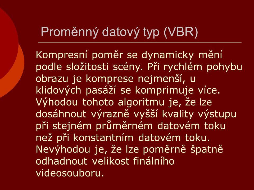 Proměnný datový typ (VBR) Kompresní poměr se dynamicky mění podle složitosti scény. Při rychlém pohybu obrazu je komprese nejmenší, u klidových pasáží