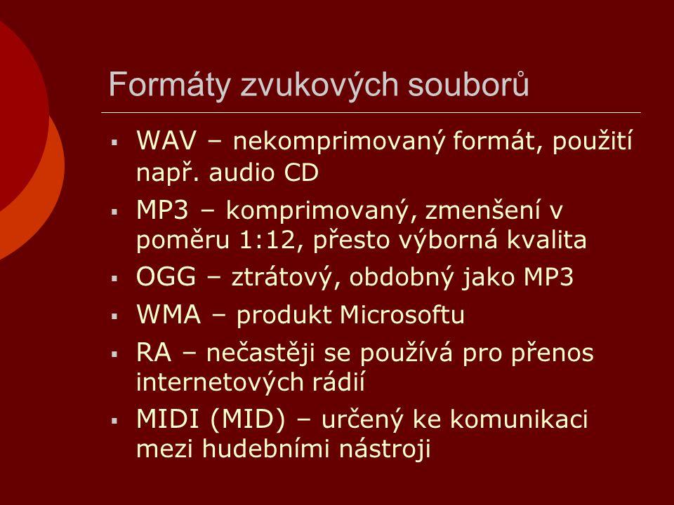 Formáty zvukových souborů  WAV – nekomprimovaný formát, použití např. audio CD  MP3 – komprimovaný, zmenšení v poměru 1:12, přesto výborná kvalita 