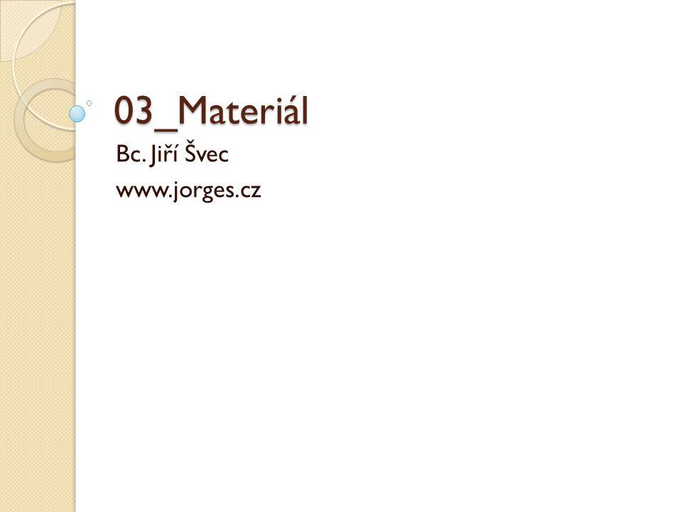 03_Materiál Bc. Jiří Švec www.jorges.cz
