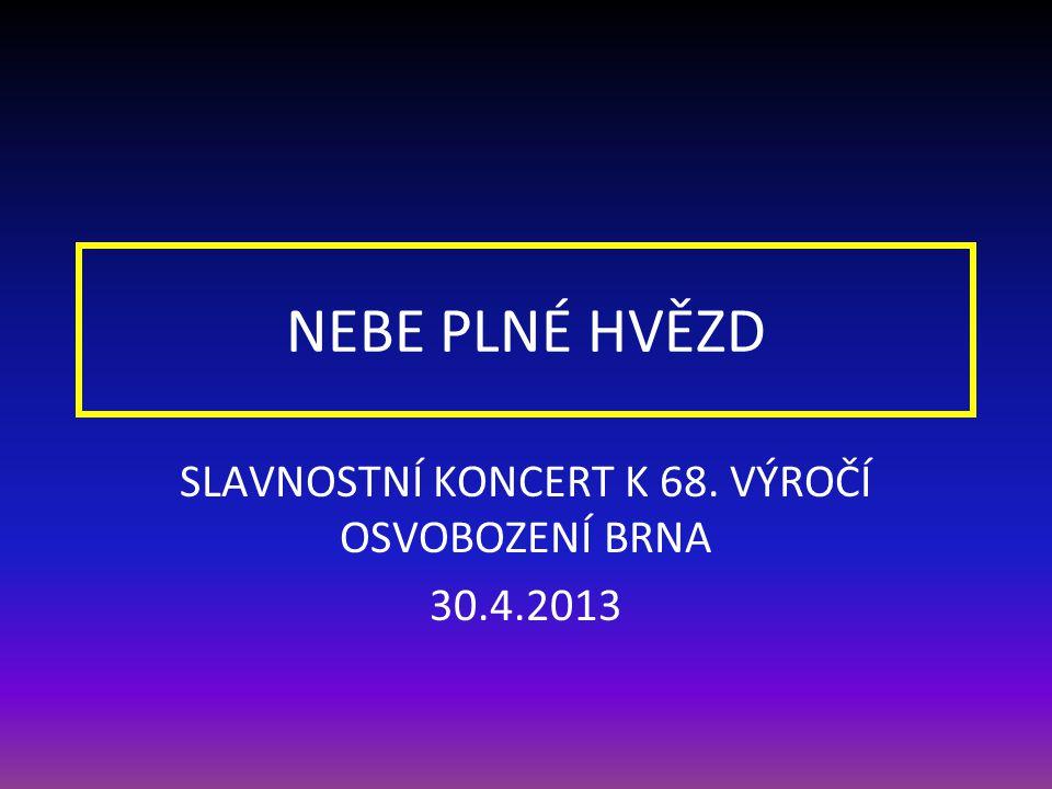 NEBE PLNÉ HVĚZD SLAVNOSTNÍ KONCERT K 68. VÝROČÍ OSVOBOZENÍ BRNA 30.4.2013