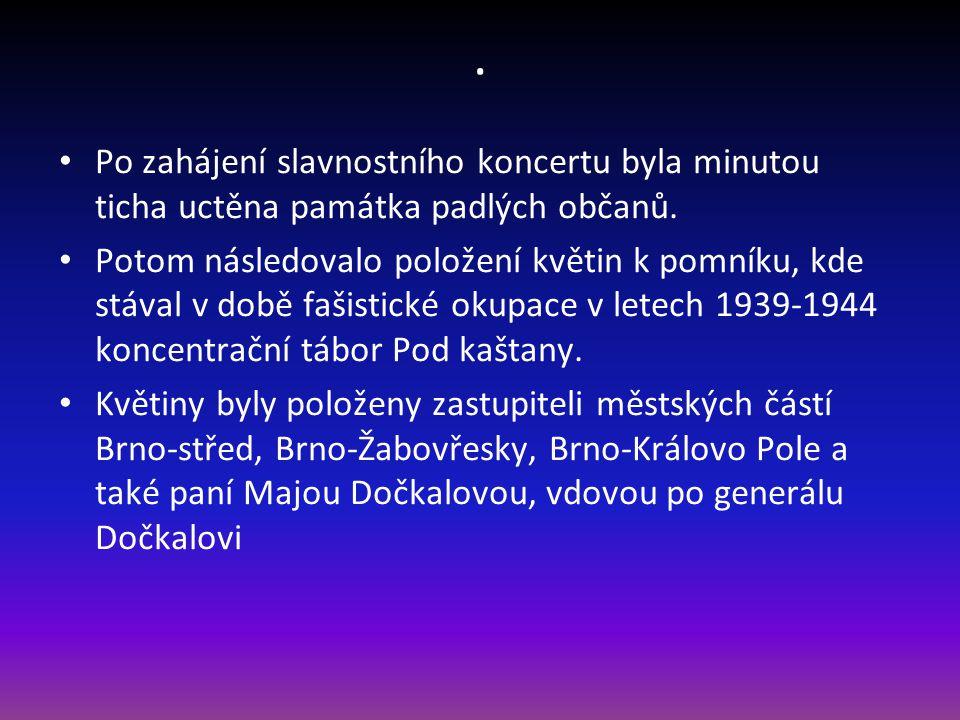 • Po zahájení slavnostního koncertu byla minutou ticha uctěna památka padlých občanů.