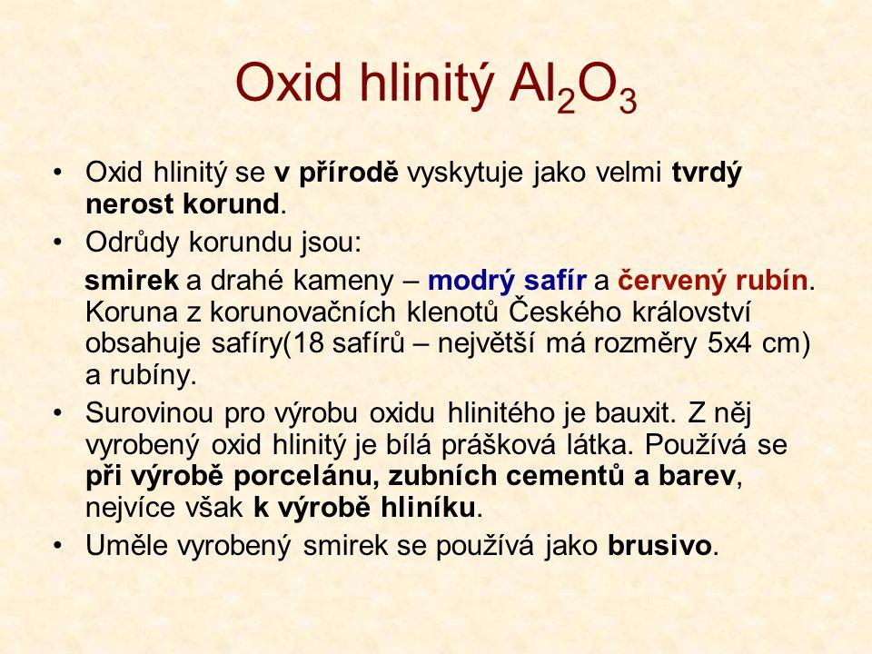 Oxid hlinitý Al 2 O 3 •Oxid hlinitý se v přírodě vyskytuje jako velmi tvrdý nerost korund.
