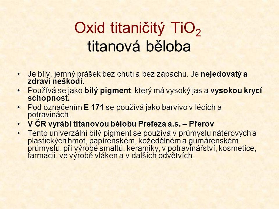 Oxid titaničitý TiO 2 titanová běloba •Je bílý, jemný prášek bez chuti a bez zápachu.