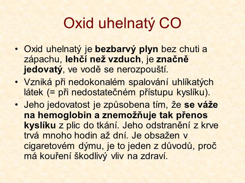Oxid uhelnatý CO •Oxid uhelnatý je bezbarvý plyn bez chuti a zápachu, lehčí než vzduch, je značně jedovatý, ve vodě se nerozpouští.