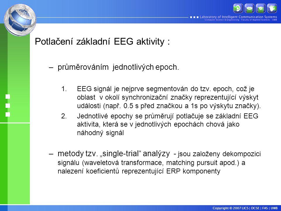 Copyright © 2007 LICS | DCSE | FAS | UWB Potlačení základní EEG aktivity : –průměrováním jednotlivých epoch.
