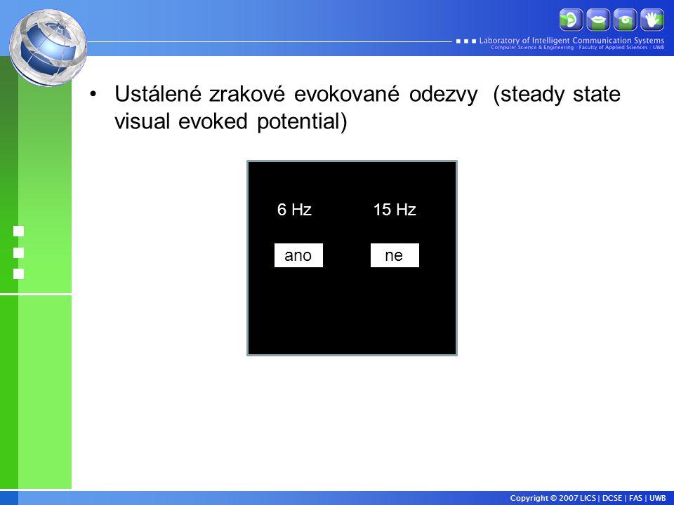 Copyright © 2007 LICS | DCSE | FAS | UWB •Ustálené zrakové evokované odezvy (steady state visual evoked potential) anone 6 Hz 15 Hz