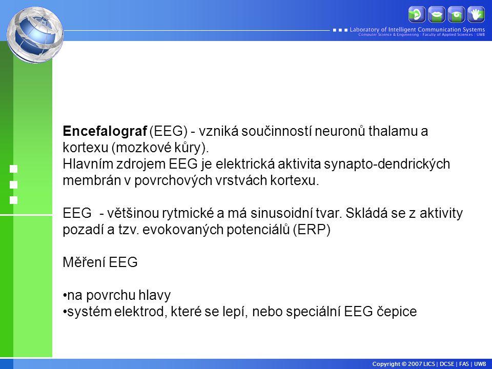 Encefalograf (EEG) - vzniká součinností neuronů thalamu a kortexu (mozkové kůry).