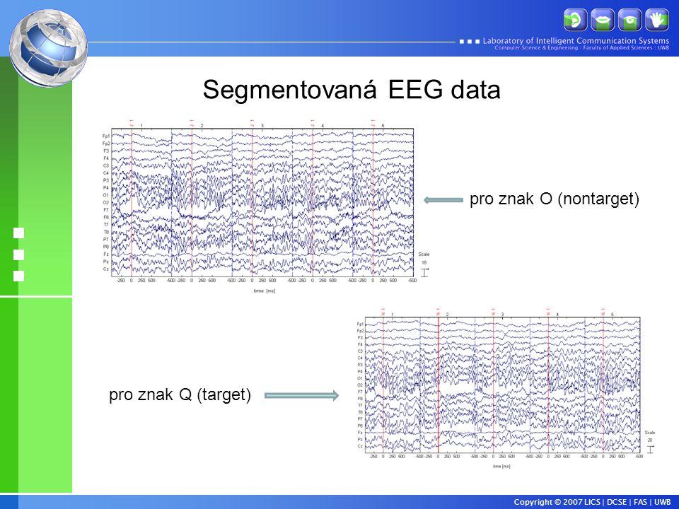 Copyright © 2007 LICS | DCSE | FAS | UWB Segmentovaná EEG data pro znak O (nontarget) pro znak Q (target)