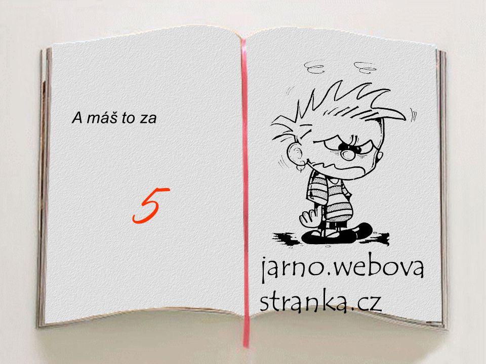 jarno.webova stranka.cz A máš to za 5
