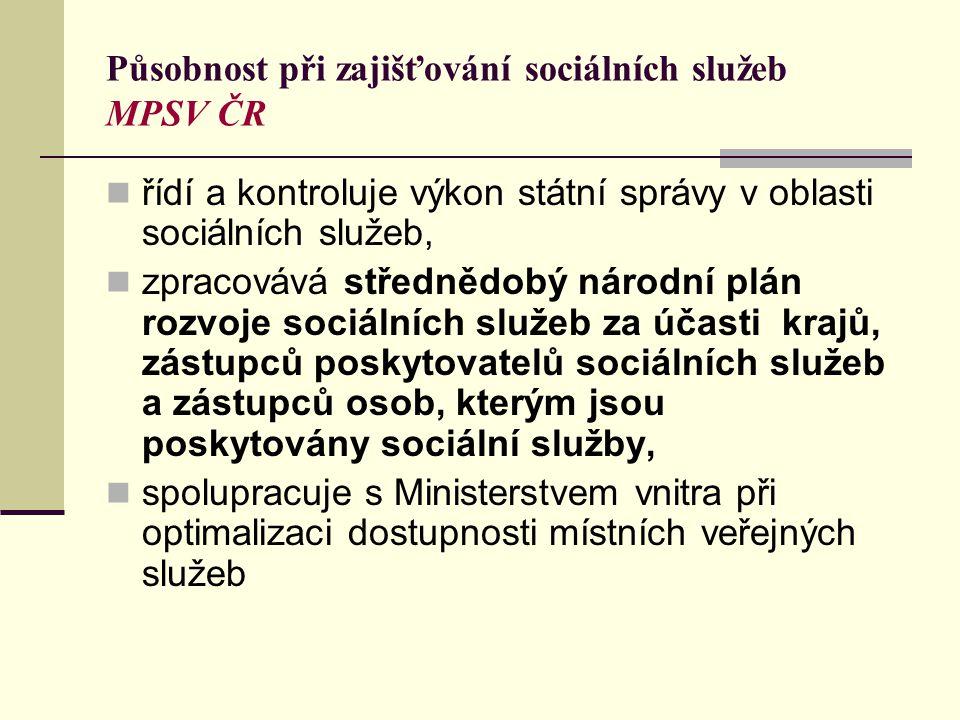 Působnost při zajišťování sociálních služeb MPSV ČR  řídí a kontroluje výkon státní správy v oblasti sociálních služeb,  zpracovává střednědobý národní plán rozvoje sociálních služeb za účasti krajů, zástupců poskytovatelů sociálních služeb a zástupců osob, kterým jsou poskytovány sociální služby,  spolupracuje s Ministerstvem vnitra při optimalizaci dostupnosti místních veřejných služeb