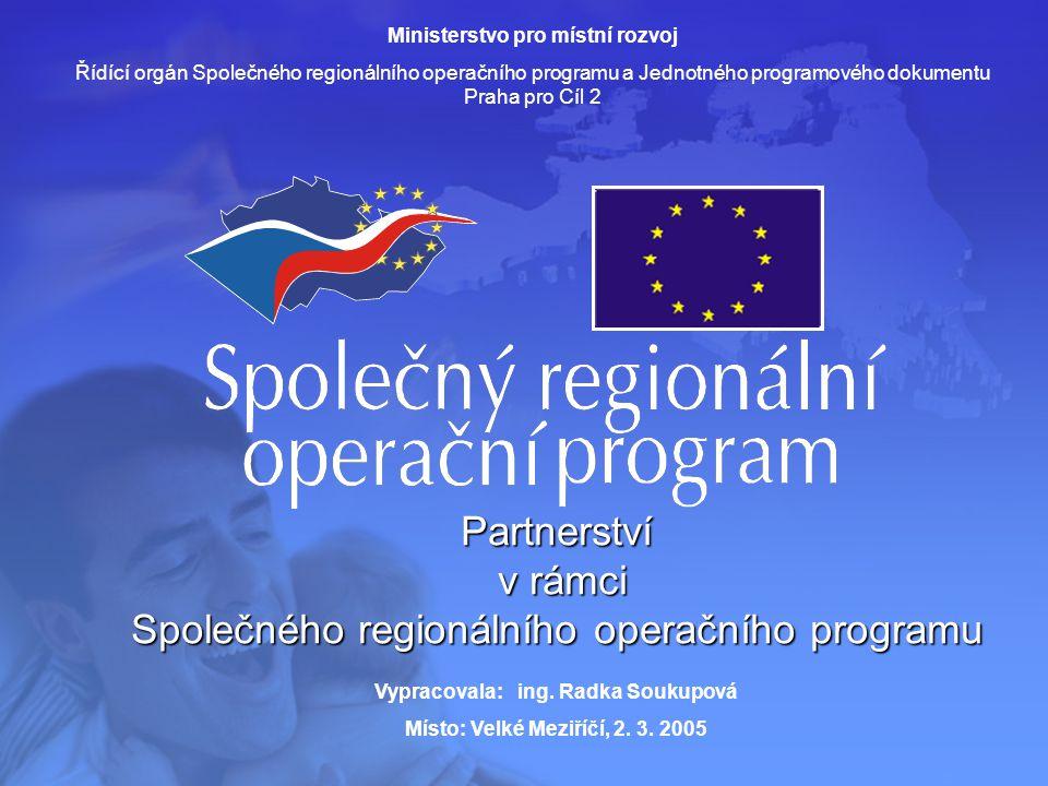 Partnerství v rámci v rámci Společného regionálního operačního programu Ministerstvo pro místní rozvoj Řídící orgán Společného regionálního operačního programu a Jednotného programového dokumentu Praha pro Cíl 2 Vypracovala: ing.