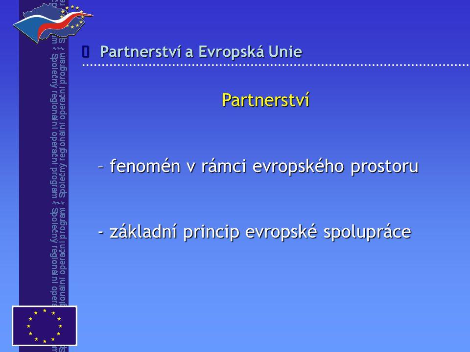 Partnerství a Evropská Unie  Partnerství – fenomén v rámci evropského prostoru - základní princip evropské spolupráce