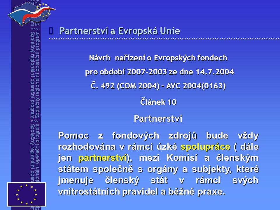 Partnerství a Evropská Unie  Návrh nařízení o Evropských fondech pro období 2007-2003 ze dne 14.7.2004 pro období 2007-2003 ze dne 14.7.2004 Č.