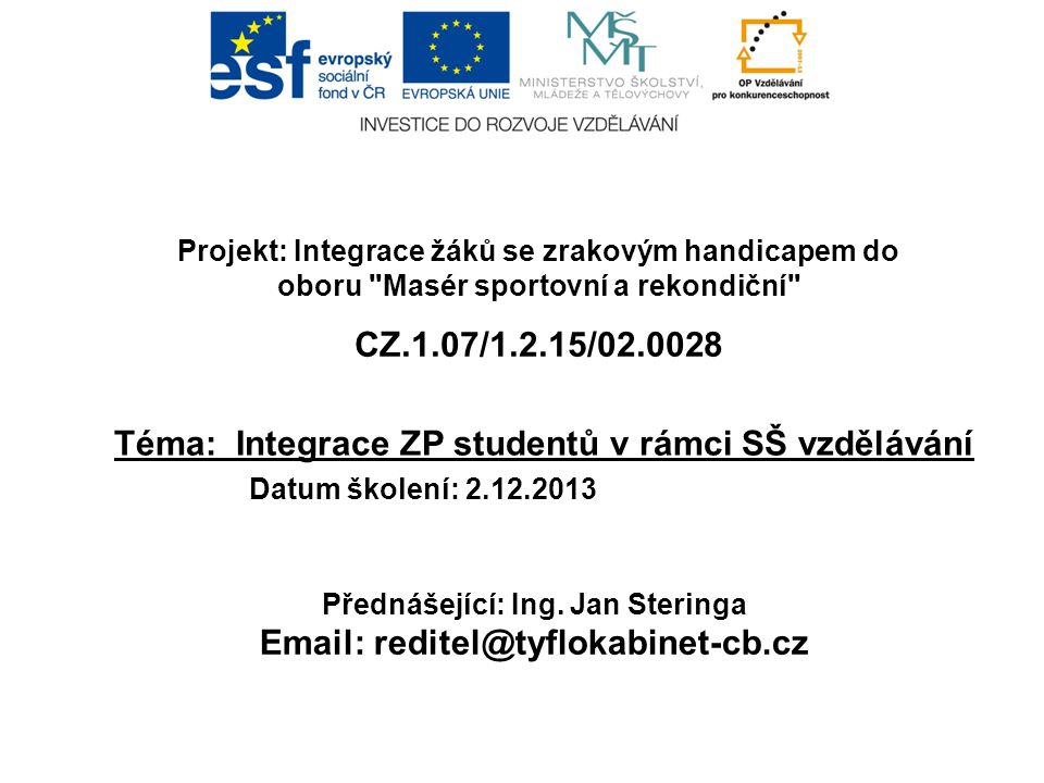 Téma: Integrace ZP studentů v rámci SŠ vzdělávání Projekt: Integrace žáků se zrakovým handicapem do oboru