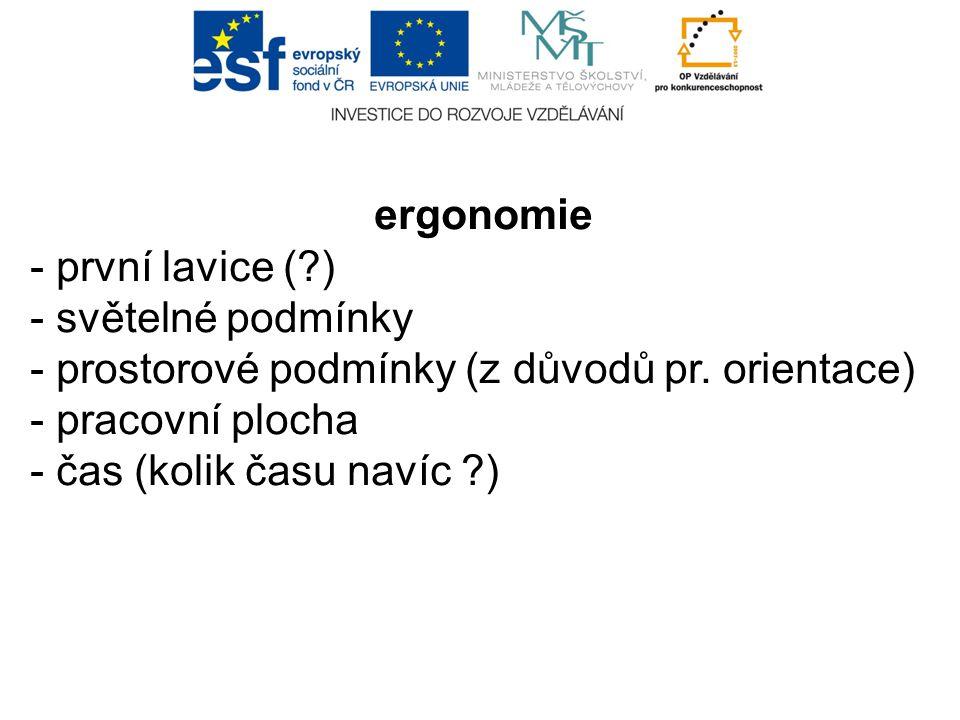 ergonomie - první lavice (?) - světelné podmínky - prostorové podmínky (z důvodů pr. orientace) - pracovní plocha - čas (kolik času navíc ?)