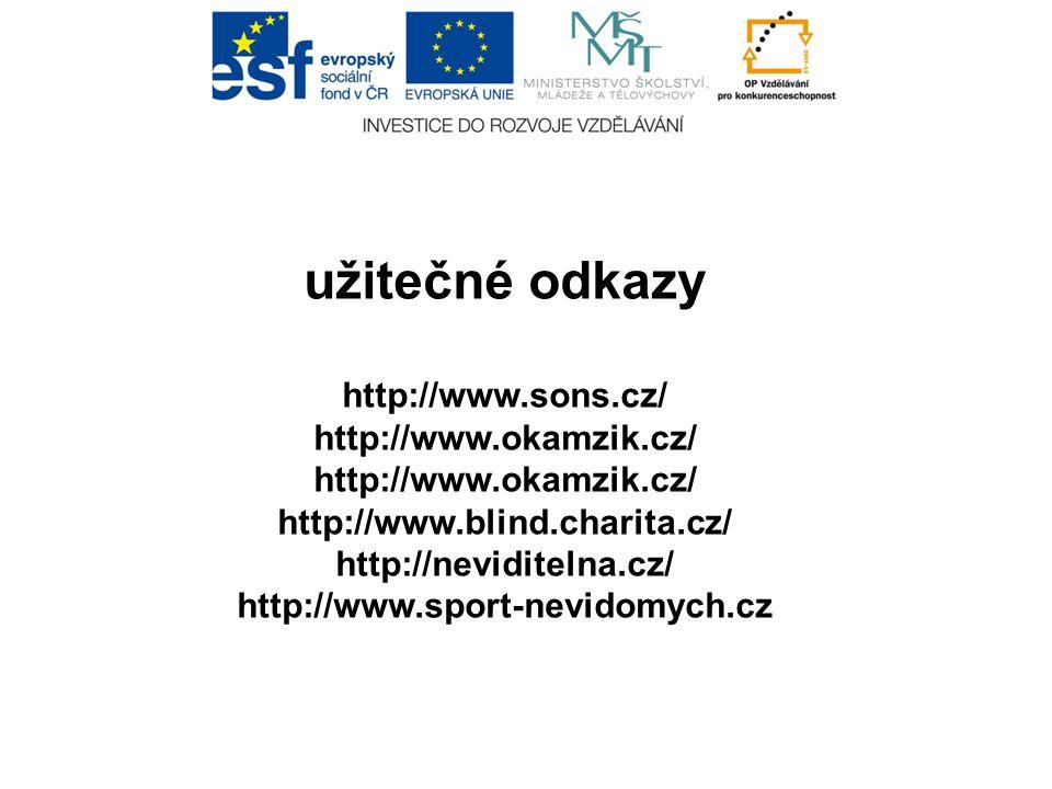 užitečné odkazy http://www.sons.cz/ http://www.okamzik.cz/ http://www.blind.charita.cz/ http://neviditelna.cz/ http://www.sport-nevidomych.cz