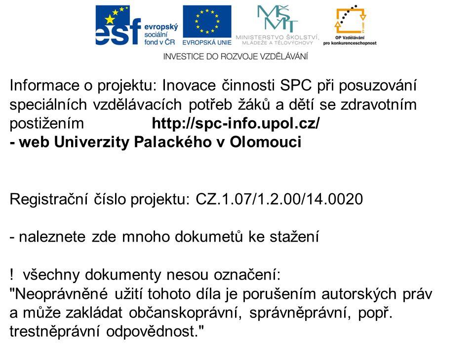 Informace o projektu: Inovace činnosti SPC při posuzování speciálních vzdělávacích potřeb žáků a dětí se zdravotním postiženímhttp://spc-info.upol.cz/
