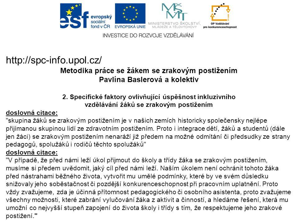 http://spc-info.upol.cz/ Metodika práce se žákem se zrakovým postižením Pavlína Baslerová a kolektiv 2. Specifické faktory ovlivňující úspěšnost inklu